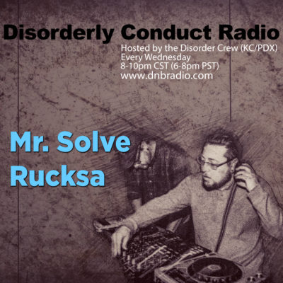 Rucksa and Mr Solve – Disorderly Conduct Radio 020817 Pt2